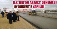 İLK 'BETON ASFALT' DENEMESİ UYDUKENT'E YAPILDI