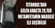İSTANBUL'DAN GELEN ARAÇTA 28,7GR METAMFETAMİN MADDESİ ELE GEÇİRİLDİ