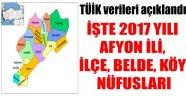İŞTE 2017 YILI AFYON İLİ, İLÇE, BELDE, KÖY NÜFUSLARI