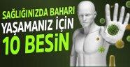 İŞTE BAHARA SAĞLIKLI GİRMEYİ SAĞLAYACAK 10 BESİN!..