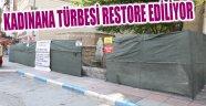 KADINANA TÜRBESİ RESTORE EDİLİYOR