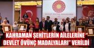 """KAHRAMAN ŞEHİTLERİN AİLELERİNE """"DEVLET ÖVÜNÇ MADALYALARI"""" VERİLDİ"""