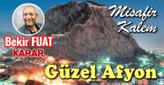 KARAR'DAN BEKİR FUAT, GÜZEL AFYON'U YAZDI!..