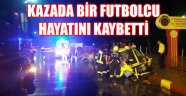 KAZADA BİR FUTBOLCU HAYATINI KAYBETTİ