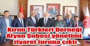 KIRIM TÜRKLERİ AFYON ŞUBESİ YÖNETİMİ ZİYARET TURUNA ÇIKTI