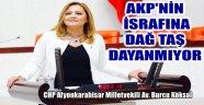 KÖKSAL: AKP'NİN İSRAFINA DAĞ TAŞ DAYANMIYOR