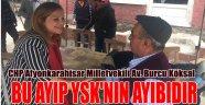 KÖKSAL: BU AYIP YSK'NIN AYIBIDIR