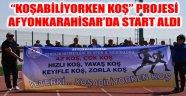 """""""KOŞABİLİYORKEN KOŞ"""" PROJESİ AFYONKARAHİSAR'DA START ALDI"""