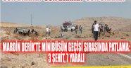 MARDİN DERİK'TE MİNİBÜSÜN GEÇİŞİ SIRASINDA PATLAMA: 3 ŞEHİT, 7 YARALI