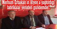 MERHUM ERBAKAN'IN AFYON'A YAPTIĞI FABRİKALAR YENİDEN GÜNDEMDE!..