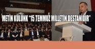 """METİN KÜLÜNK """"15 TEMMUZ MİLLETİN DESTANIDIR"""""""
