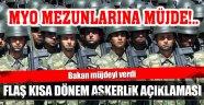 MYO MEZUNLARINA KISA DÖNEM ASKERLİK MÜJDESİ!..