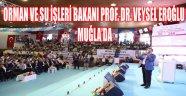 ORMAN VE SU İŞLERİ BAKANI PROF. DR. VEYSEL EROĞLU MUĞLA'DA