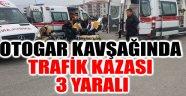 OTOGAR KAVŞAĞINDA TRAFİK KAZASI, 3 YARALI