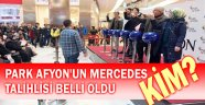 PARK AFYON'UN MERCEDES TALİHLİSİ BELLİ OLDU!..