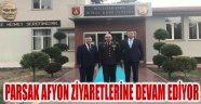 PARSAK AFYON ZİYARETLERİNE DEVAM EDİYOR