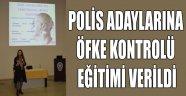 POLİS ADAYLARINA ÖFKE KONTROLÜ EĞİTİMİ VERİLDİ