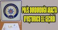 POLİS DURDURDUĞU ARAÇTA UYUŞTURUCU ELE GEÇİRDİ