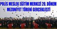 POLİS MESLEK EĞİTİM MERKEZİ 20. DÖNEM MEZUNİYET TÖRENİ GERÇEKLEŞTİ