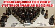 POLİS VİSKİ VE UYUŞTURUCU APARATLARI ELE GEÇİRİLDİ