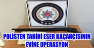 POLİSTEN TARİHİ ESER KAÇAKÇISININ EVİNE OPERASYON