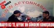 RADYO 03 'TE, AFYON' UN GÜNDEMİ KONUŞULDU