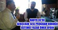 RADYO 03'DE GENÇLİĞİN SESİ PROGRAMKONUĞU EĞİTİMCİ YAZAR ÖMER AYDIN