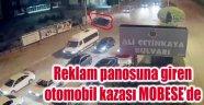 REKLAM PANOSUNA GİREN OTOMOBİL KAZASI MOBESE'DE