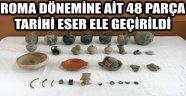 ROMA DÖNEMİNE AİT 48 PARÇA TARİHİ ESER ELE GEÇİRİLDİ
