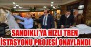 SANDIKLI'YA HIZLI TREN İSTASYONU PROJESİ ONAYLANDI