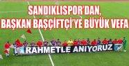 SANDIKLISPOR'DAN, BAŞKAN BAŞÇİFTÇİ'YE BÜYÜK VEFA