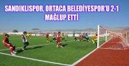 SANDIKLISPOR, ORTACA BELEDİYESPOR'U 2-1 MAĞLUP ETTİ