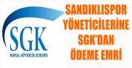 SANDIKLISPOR YÖNETİCİLERİNE SGK'DAN ÖDEME EMRİ
