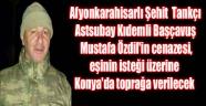 ŞEHİT ÖZDİL'İN CENAZESİ, EŞİNİN İSTEĞİ ÜZERİNE KONYA'DA TOPRAĞA VERİLECEK