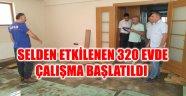 SELDEN ETKİLENEN 320 EVDE ÇALIŞMA BAŞLATILDI