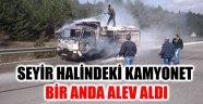 SEYİR HALİNDEKİ KAMYONET BİR ANDA ALEV ALDI