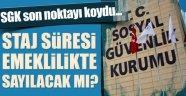 SGK'DAN 'STAJ SÜRESİ EMEKLİLİKTE SAYILACAK' İDDİASINA AÇIKLAMA