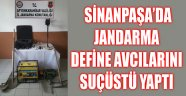 SİNANPAŞA'DA JANDARMA DEFİNE AVCILARINI SUÇÜSTÜ YAPTI