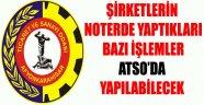 ŞİRKETLERİN NOTERDE YAPTIKLARI BAZI İŞLEMLER ATSO'DA YAPILABİLECEK