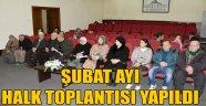 ŞUBAT AYI HALK TOPLANTISI YAPILDI