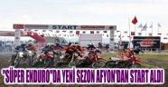 """SÜPER ENDURO""DA YENİ SEZON AFYON'DAN START ALDI"