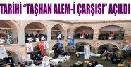 """TARİHİ """"TAŞHAN ALEM-İ ÇARŞISI"""" AÇILDI"""