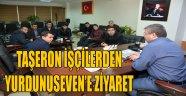 TAŞERON İŞÇİLERDEN YURDUNUSEVEN'E ZİYARET