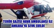 TERÖR GAZİSİ HAVA AMBULANSI İLE ANKARA'YA SEVK EDİLDİ