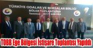 TOBB EGE BÖLGESİ İSTİŞARE TOPLANTISI