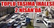 TOPLU TAŞIMA İHALESİ 2 NİSAN'DA