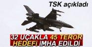 TSK: 32 uçakla 45 terör hedefi imha edildi