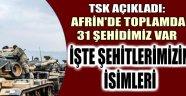 TSK AÇIKLADI: AFRİN'DE TOPLAMDA 31 ŞEHİDİMİZ VAR