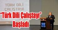"""""""TÜRK DİLİ ÇALIŞTAYI"""" BAŞLADI"""