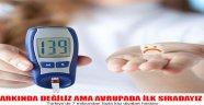 Türkiye'de 7 milyondan fazla kişi diyabet hastası…    FARKINDA DEĞİLİZ AMA AVRUPADA İLK SIRADAYIZ